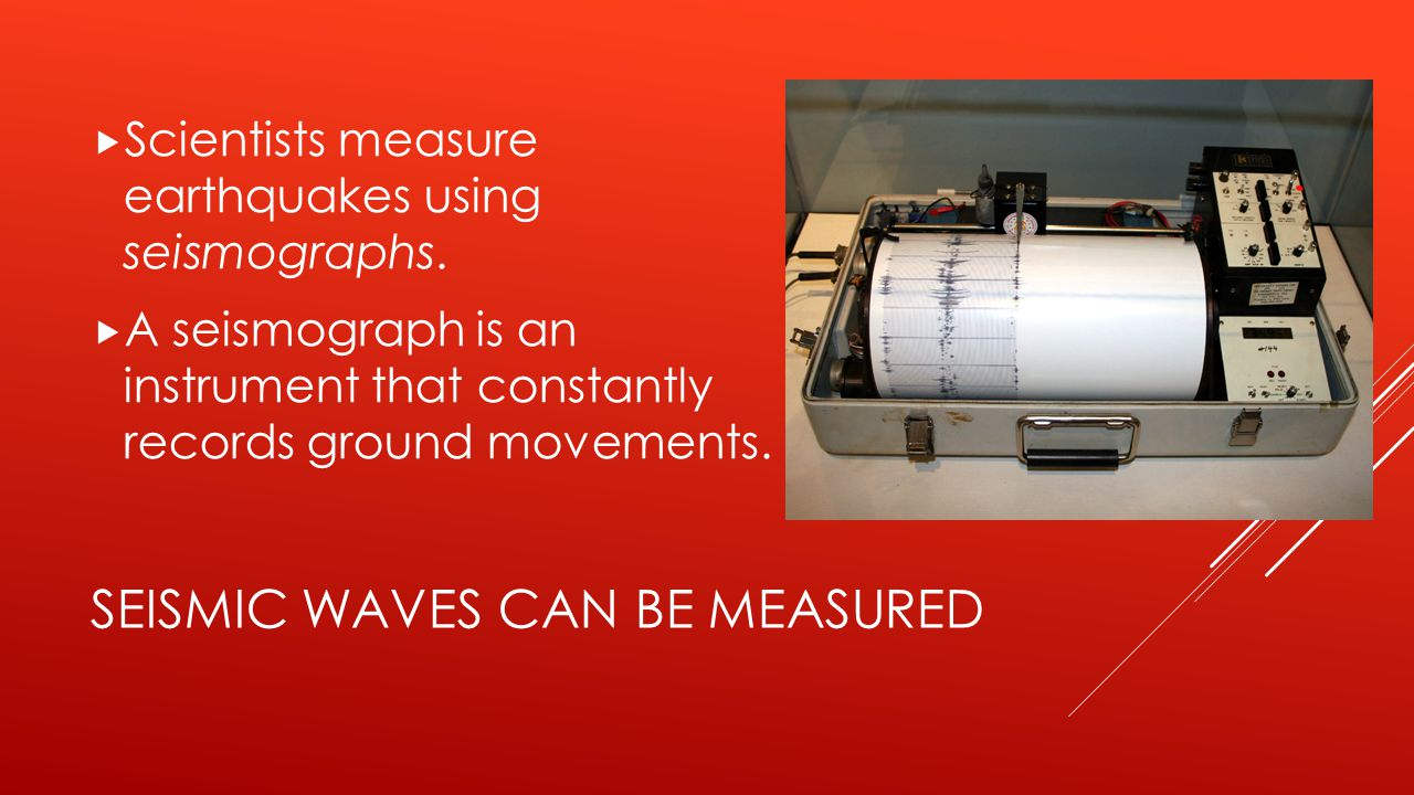 Seismic waves can be measured