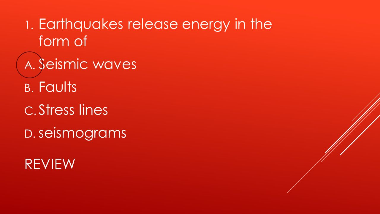 Earthquakes release energy in the form of