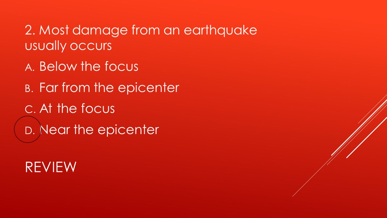 review 2. Most damage from an earthquake usually occurs