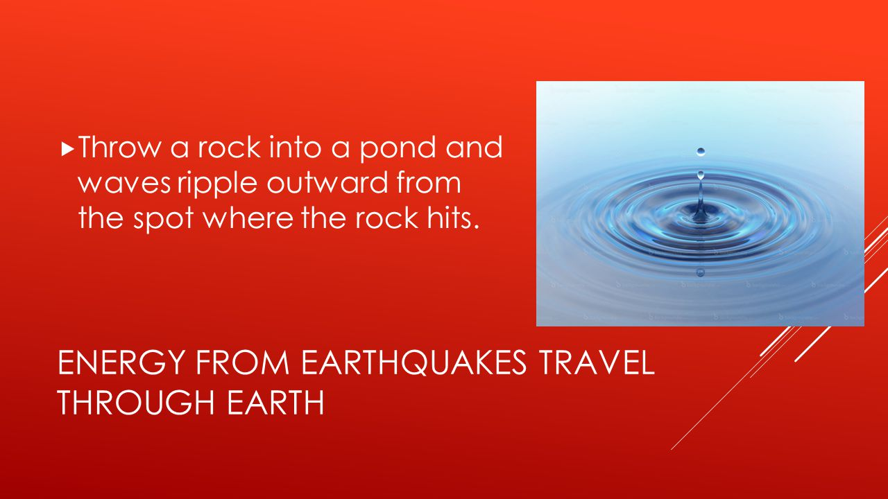 Energy from earthquakes travel through Earth