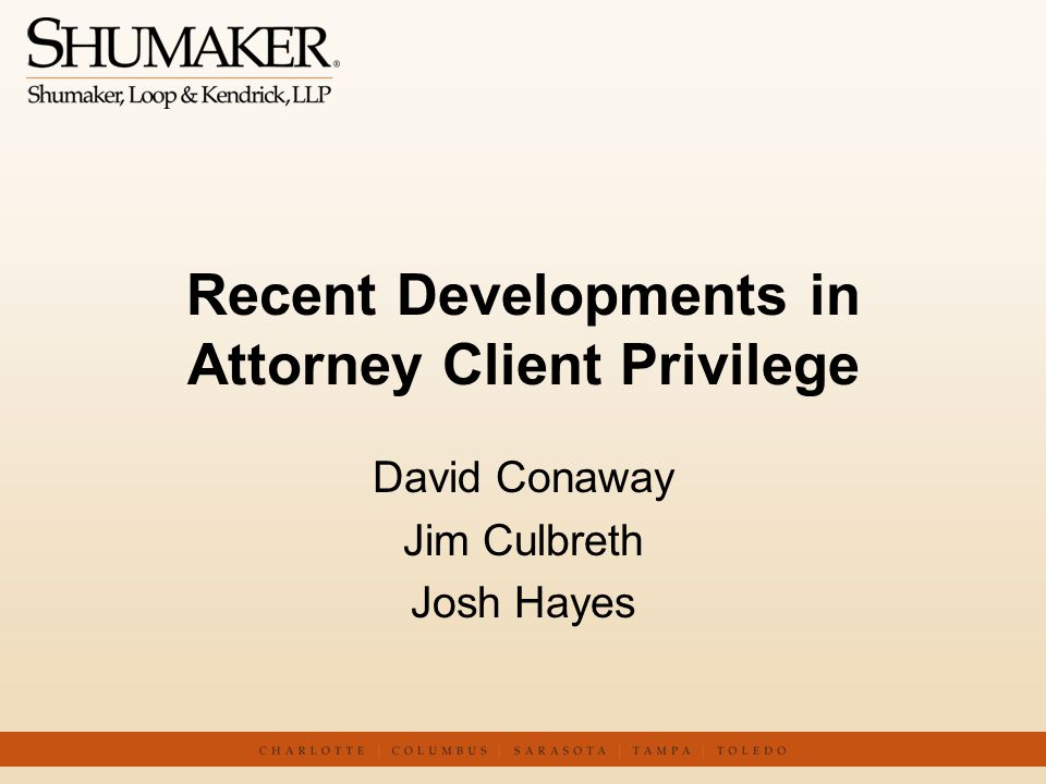 Recent Developments in Attorney Client Privilege