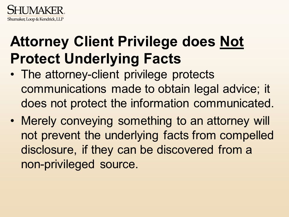 Attorney Client Privilege does Not Protect Underlying Facts