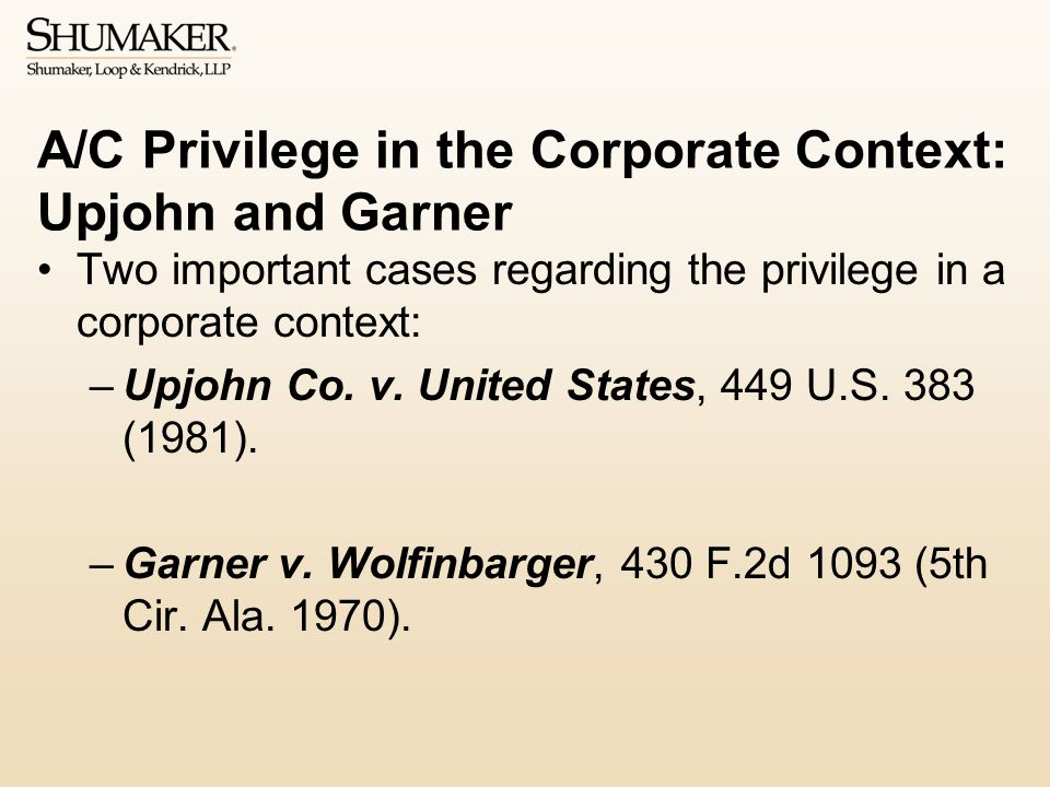 A/C Privilege in the Corporate Context: Upjohn and Garner