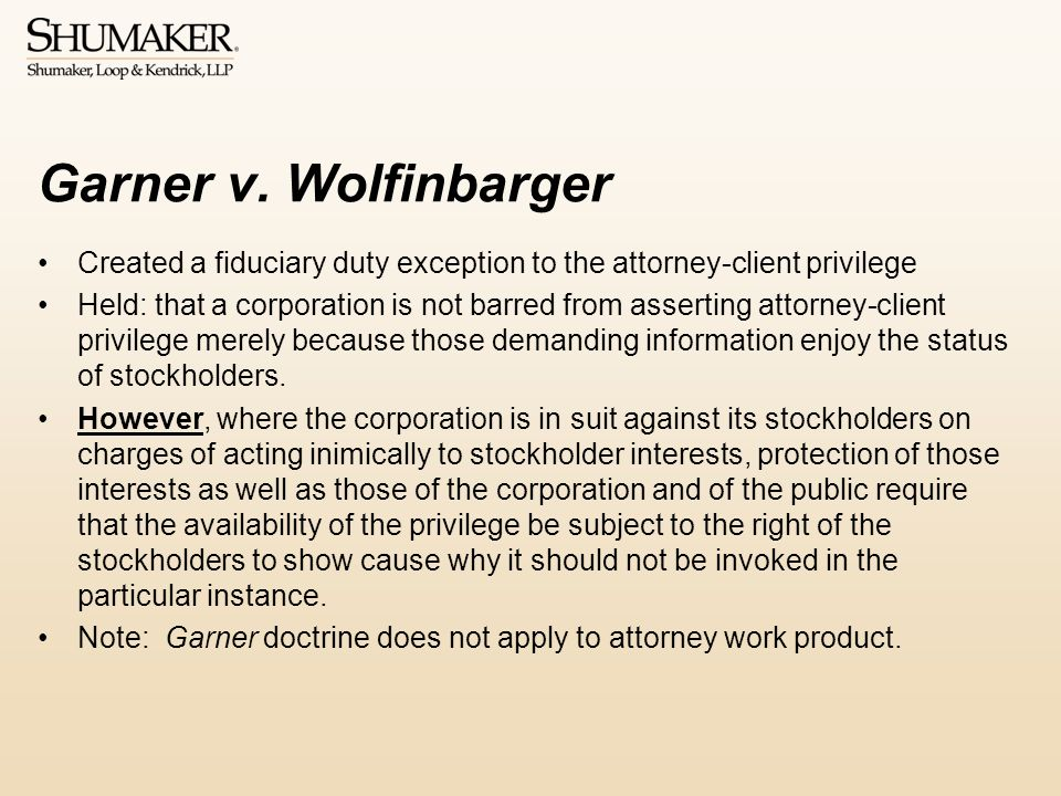 Garner v. Wolfinbarger Created a fiduciary duty exception to the attorney-client privilege.