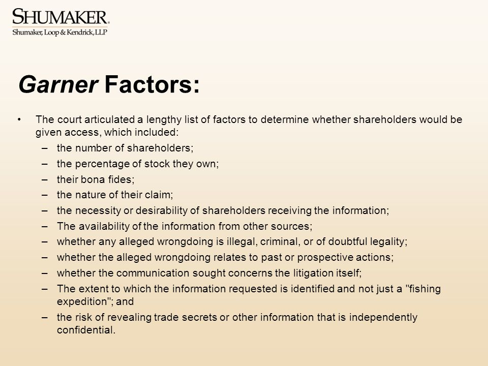 Garner Factors: The court articulated a lengthy list of factors to determine whether shareholders would be given access, which included: