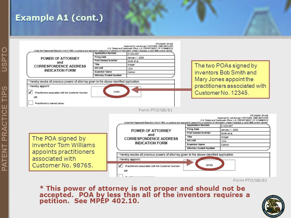 Example A1 (cont.) The two POAs signed by inventors Bob Smith and Mary Jones appoint the practitioners associated with Customer No. 12345.