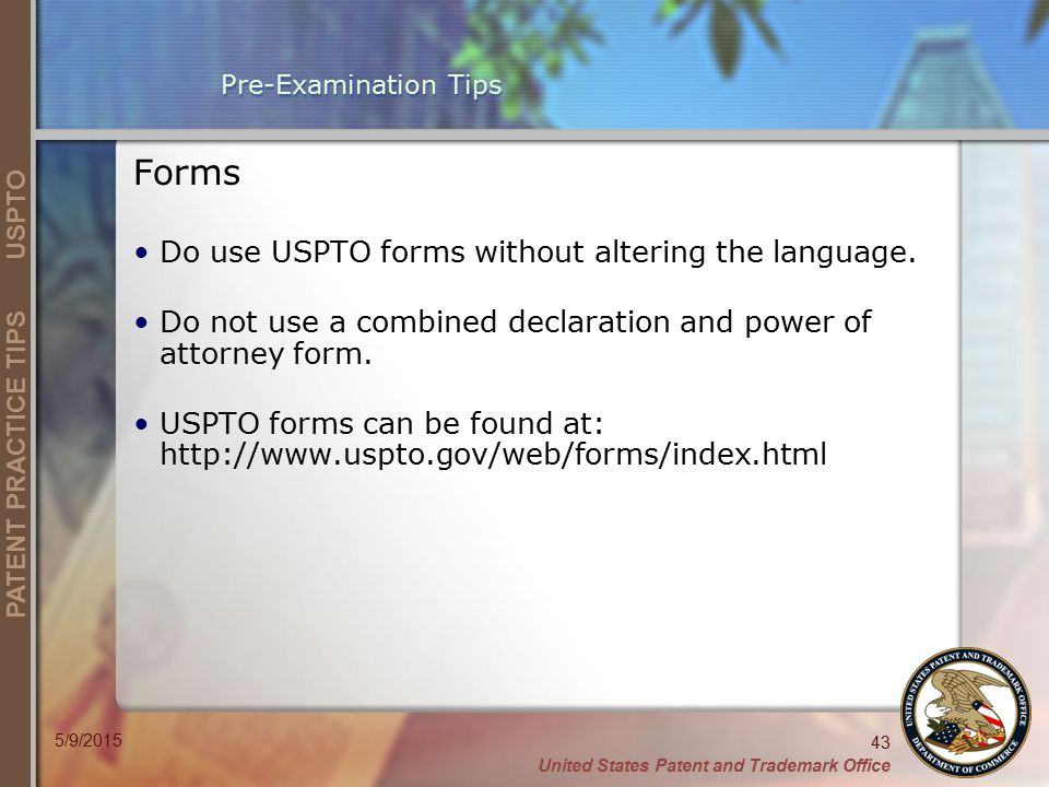 Forms Do use USPTO forms without altering the language.