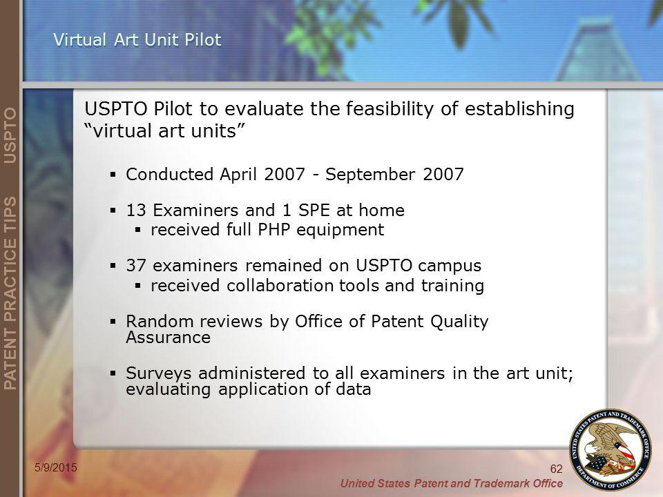 Virtual Art Unit Pilot USPTO Pilot to evaluate the feasibility of establishing virtual art units Conducted April 2007 - September 2007.
