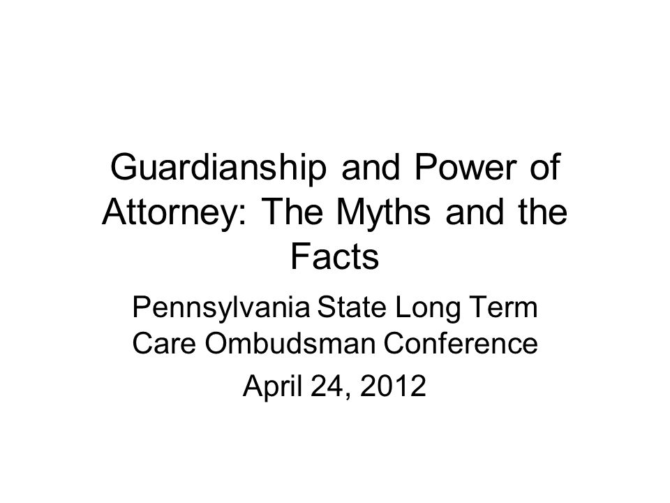 Guardianship and Power of Attorney: The Myths and the Facts