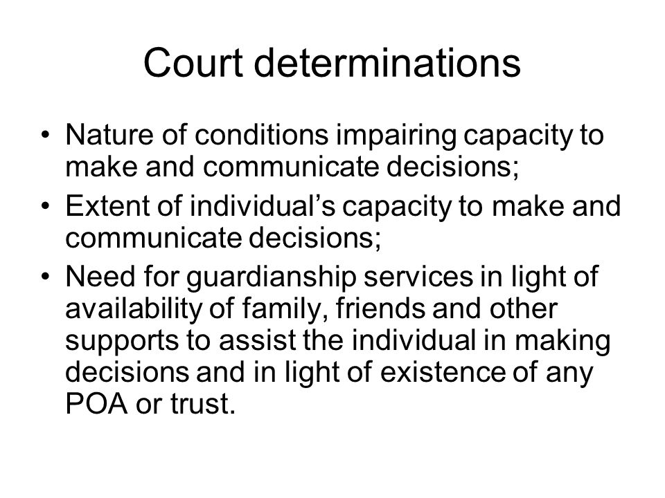 Court determinations Nature of conditions impairing capacity to make and communicate decisions;