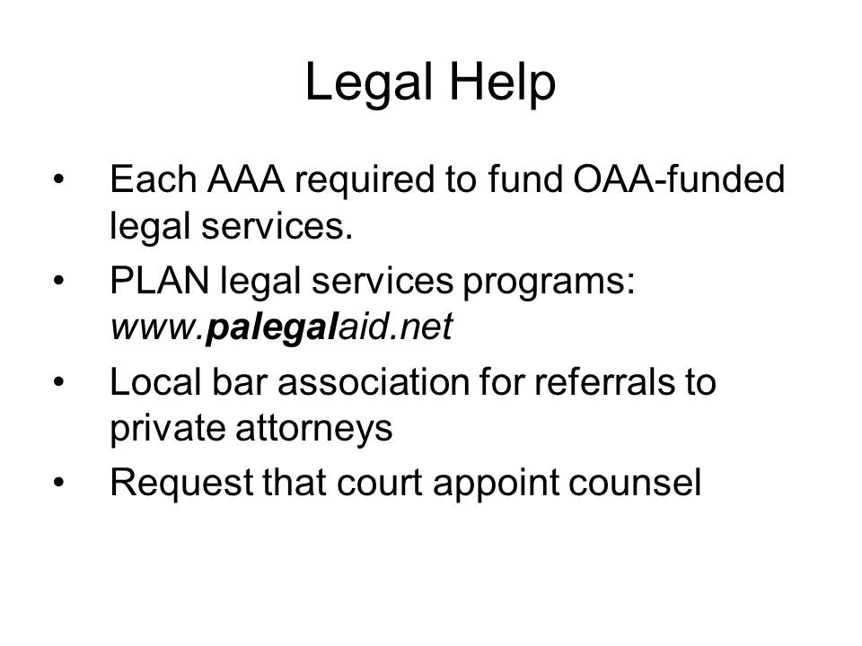 Legal Help Each AAA required to fund OAA-funded legal services.