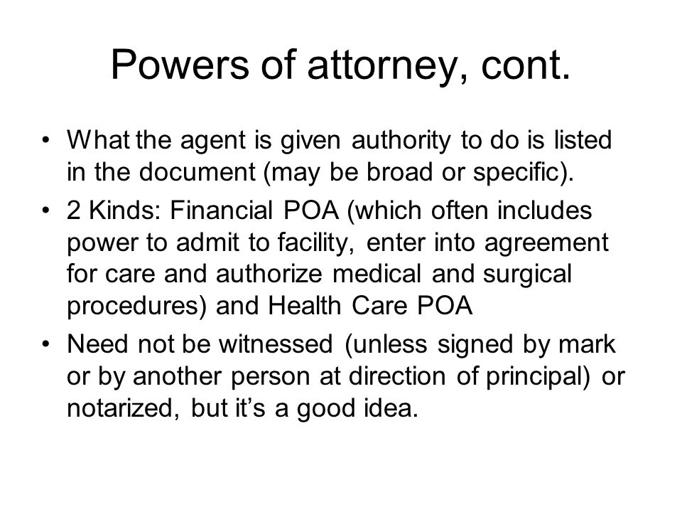 Powers of attorney, cont.