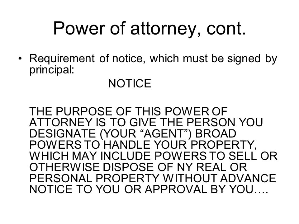 Power of attorney, cont. Requirement of notice, which must be signed by principal: NOTICE.
