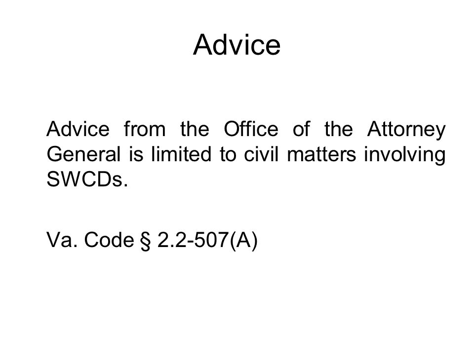 Advice Advice from the Office of the Attorney General is limited to civil matters involving SWCDs.