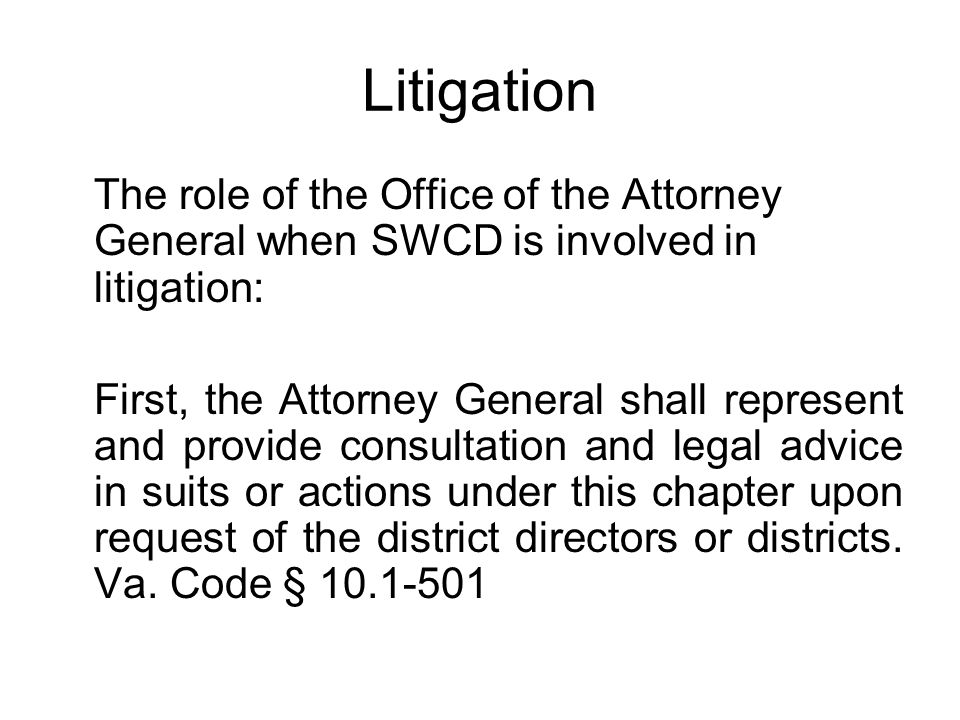 Litigation The role of the Office of the Attorney General when SWCD is involved in litigation:
