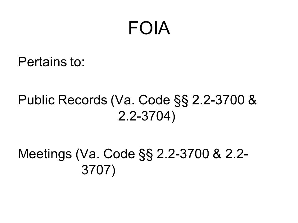 FOIA Pertains to: Public Records (Va. Code §§ 2.2-3700 & 2.2-3704)