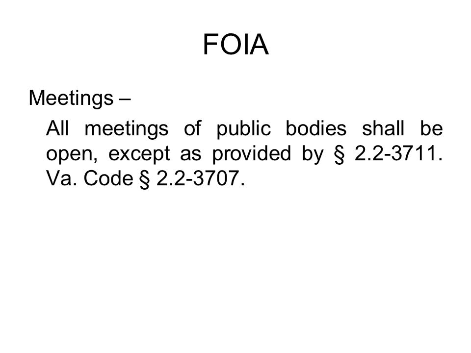 FOIA Meetings – All meetings of public bodies shall be open, except as provided by § 2.2-3711.