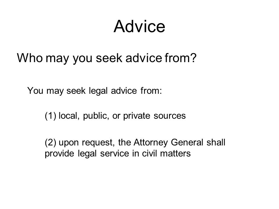 Advice Who may you seek advice from You may seek legal advice from: