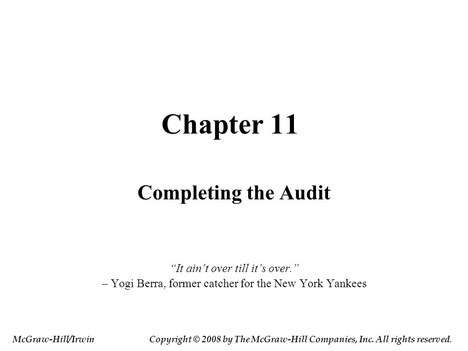Chapter 11 Completing the Audit It ain't over till it's over.