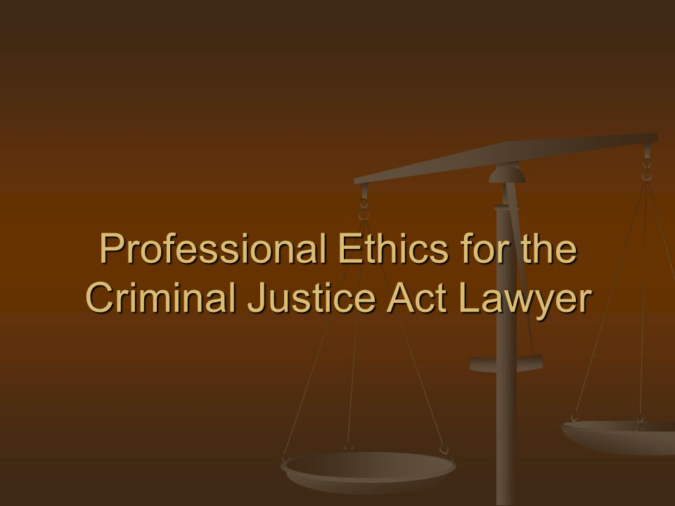 Professional Ethics for the Criminal Justice Act Lawyer