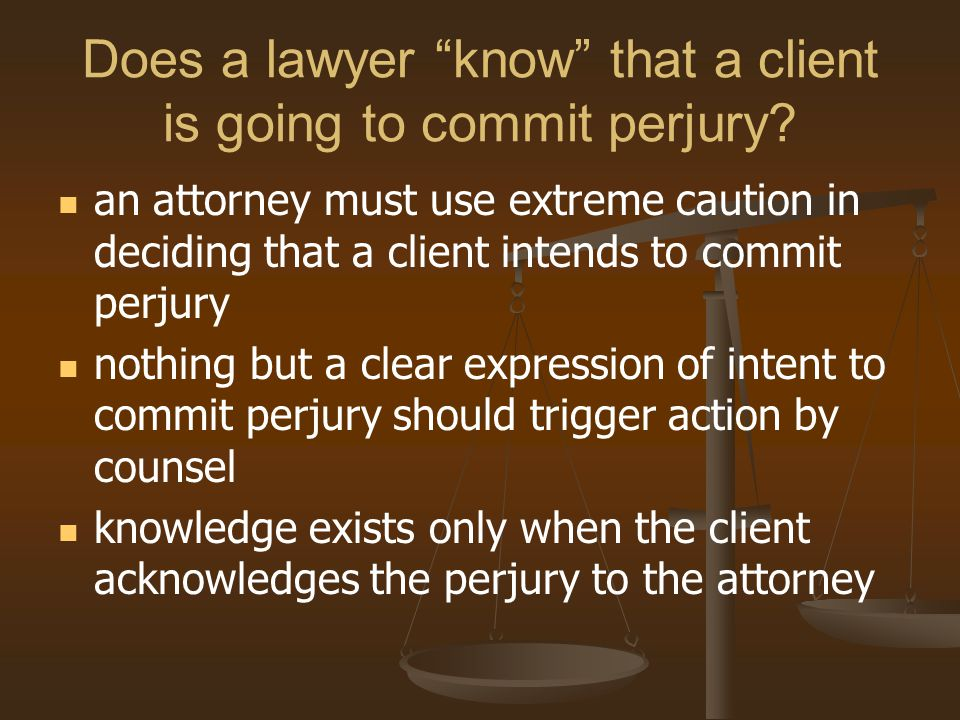 Does a lawyer know that a client is going to commit perjury