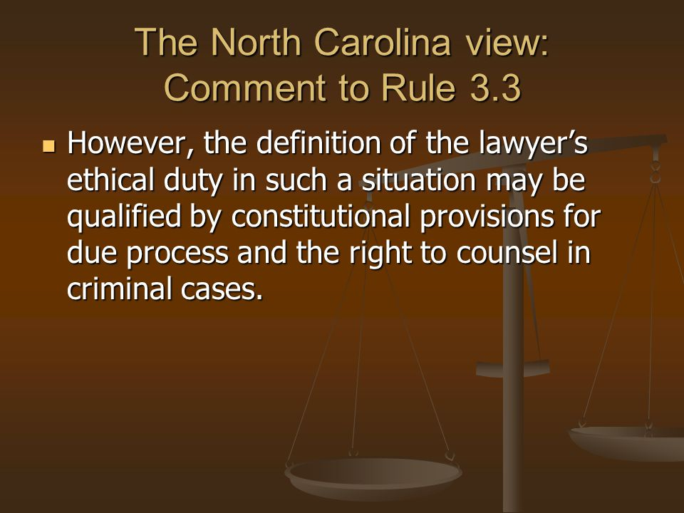The North Carolina view: Comment to Rule 3.3