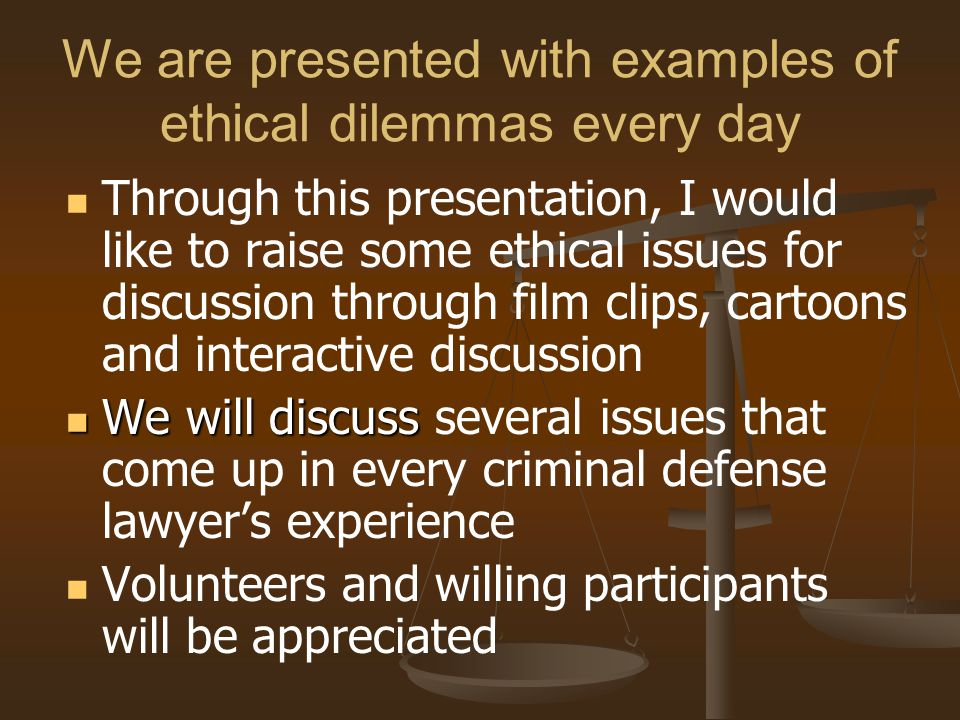 We are presented with examples of ethical dilemmas every day
