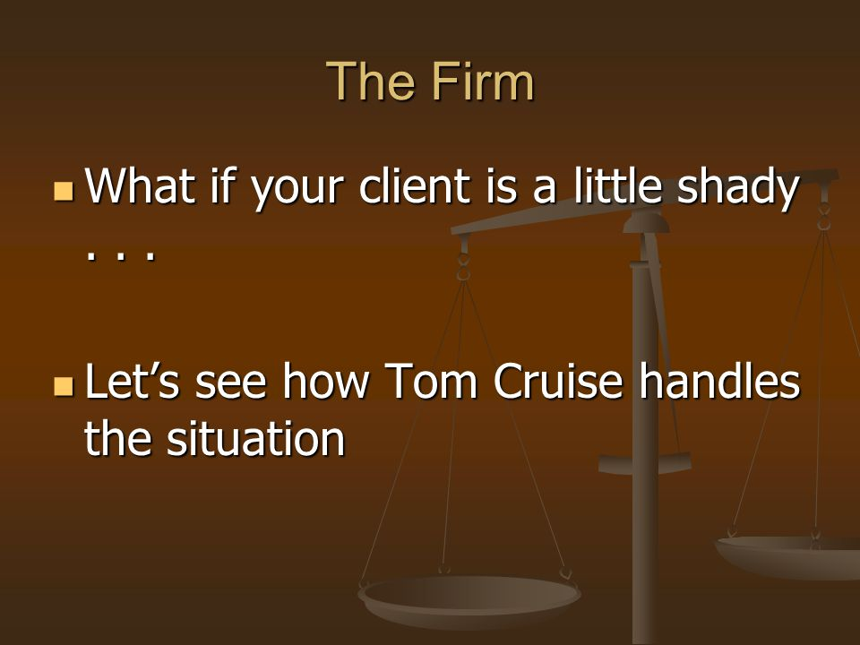 The Firm What if your client is a little shady . . .