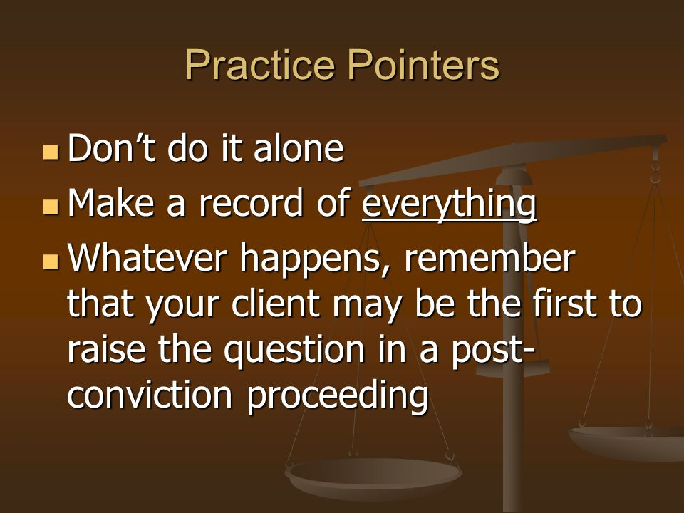 Practice Pointers Don't do it alone Make a record of everything