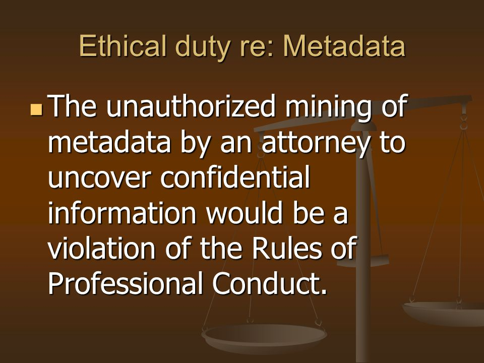 Ethical duty re: Metadata