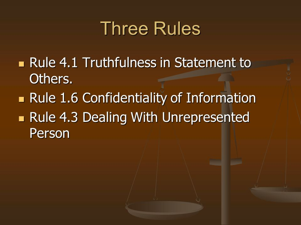 Three Rules Rule 4.1 Truthfulness in Statement to Others.