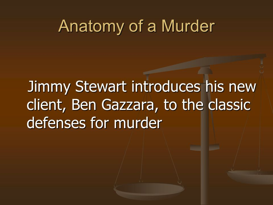 Anatomy of a Murder Jimmy Stewart introduces his new client, Ben Gazzara, to the classic defenses for murder.