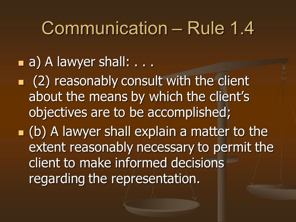 Communication – Rule 1.4 a) A lawyer shall: . . .