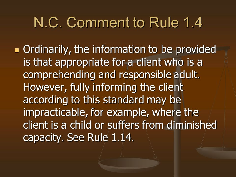 N.C. Comment to Rule 1.4