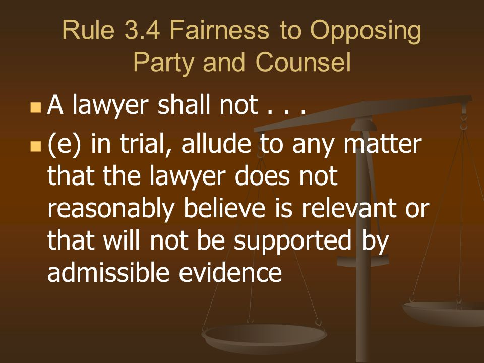 Rule 3.4 Fairness to Opposing Party and Counsel