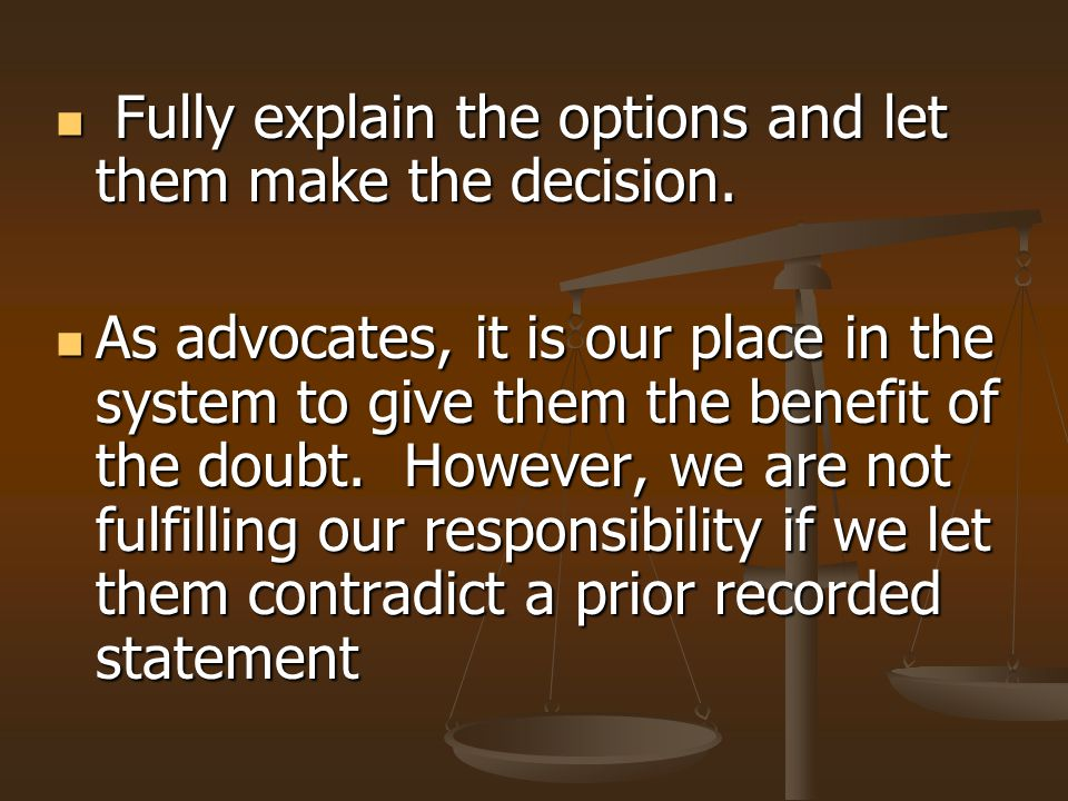 Fully explain the options and let them make the decision.