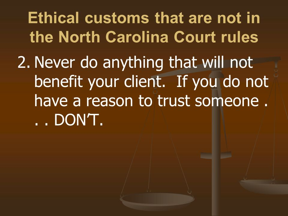Ethical customs that are not in the North Carolina Court rules