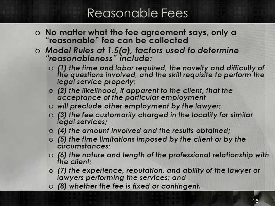 Reasonable Fees No matter what the fee agreement says, only a reasonable fee can be collected.