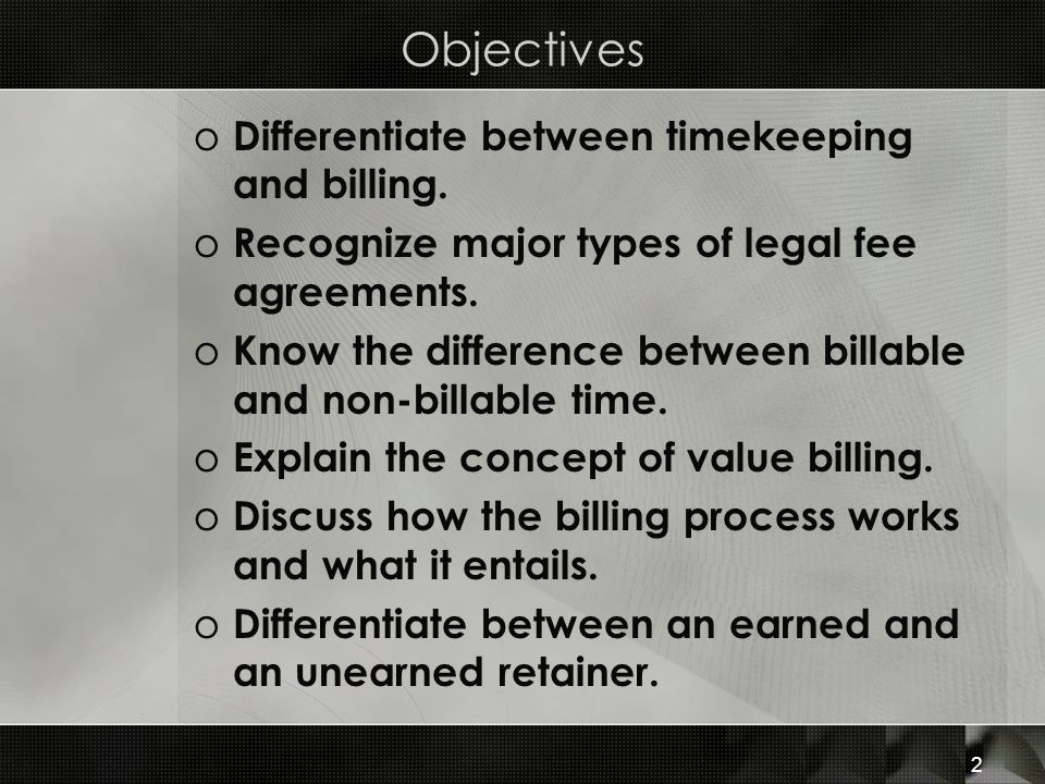 Objectives Differentiate between timekeeping and billing.