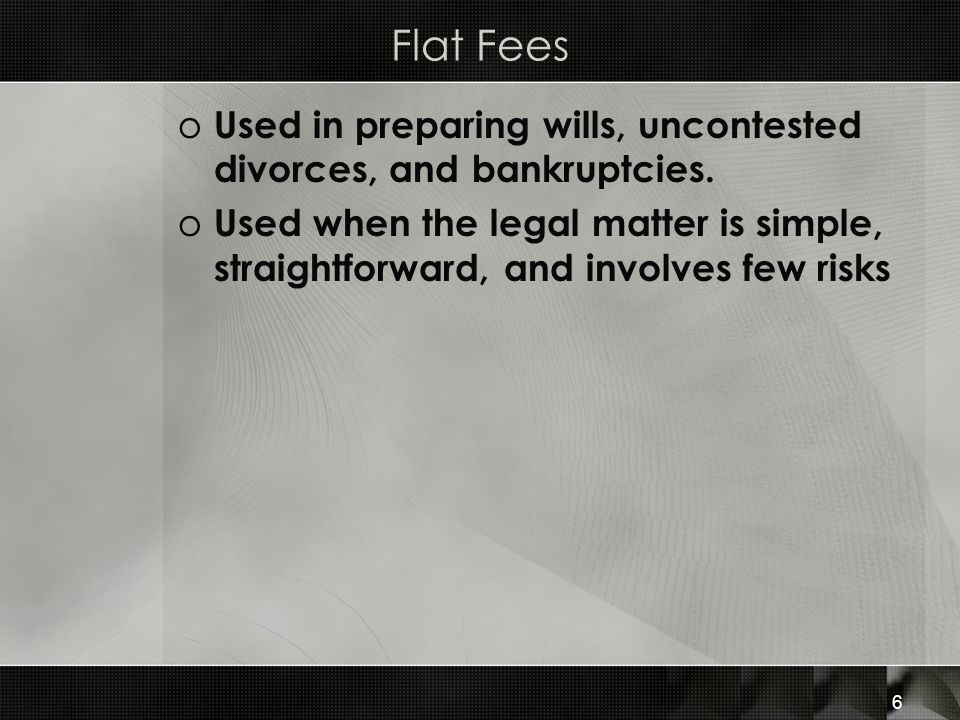 Flat Fees Used in preparing wills, uncontested divorces, and bankruptcies.