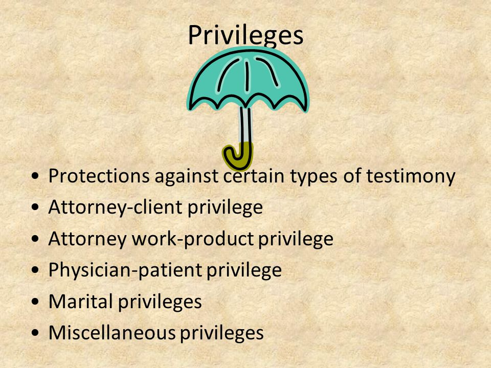 Privileges Protections against certain types of testimony