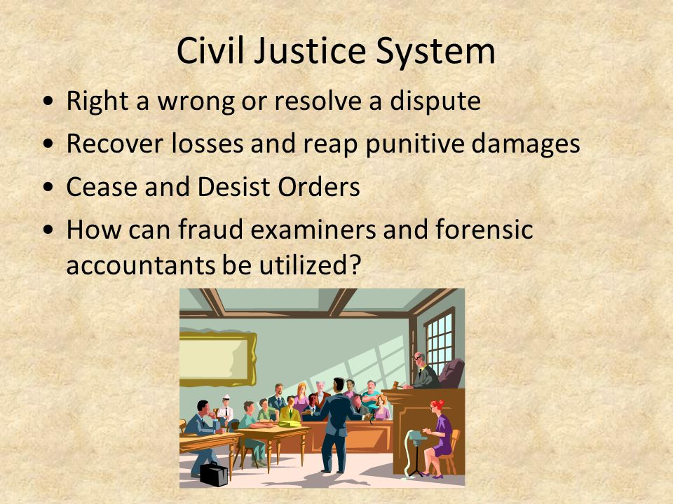Civil Justice System Right a wrong or resolve a dispute
