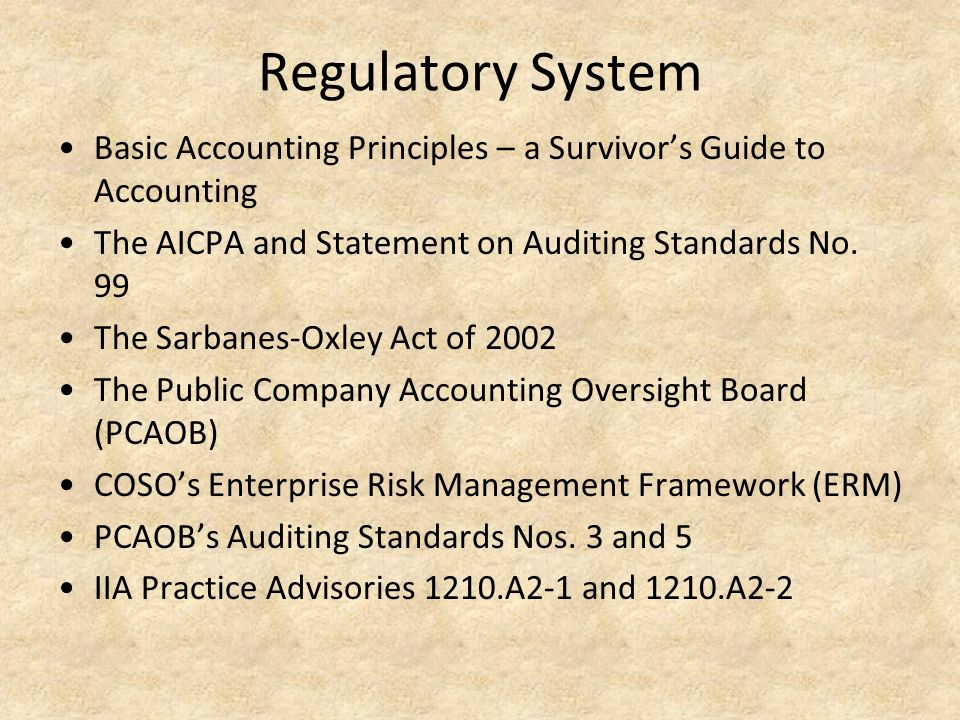 Regulatory System Basic Accounting Principles – a Survivor's Guide to Accounting. The AICPA and Statement on Auditing Standards No. 99.