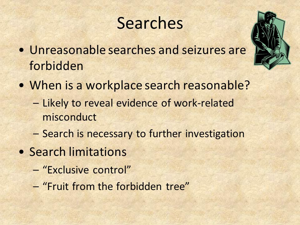Searches Unreasonable searches and seizures are forbidden