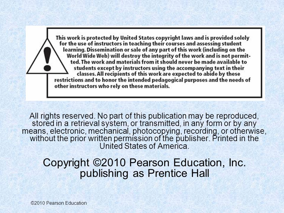 Copyright ©2010 Pearson Education, Inc. publishing as Prentice Hall