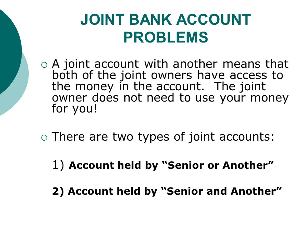 JOINT BANK ACCOUNT PROBLEMS