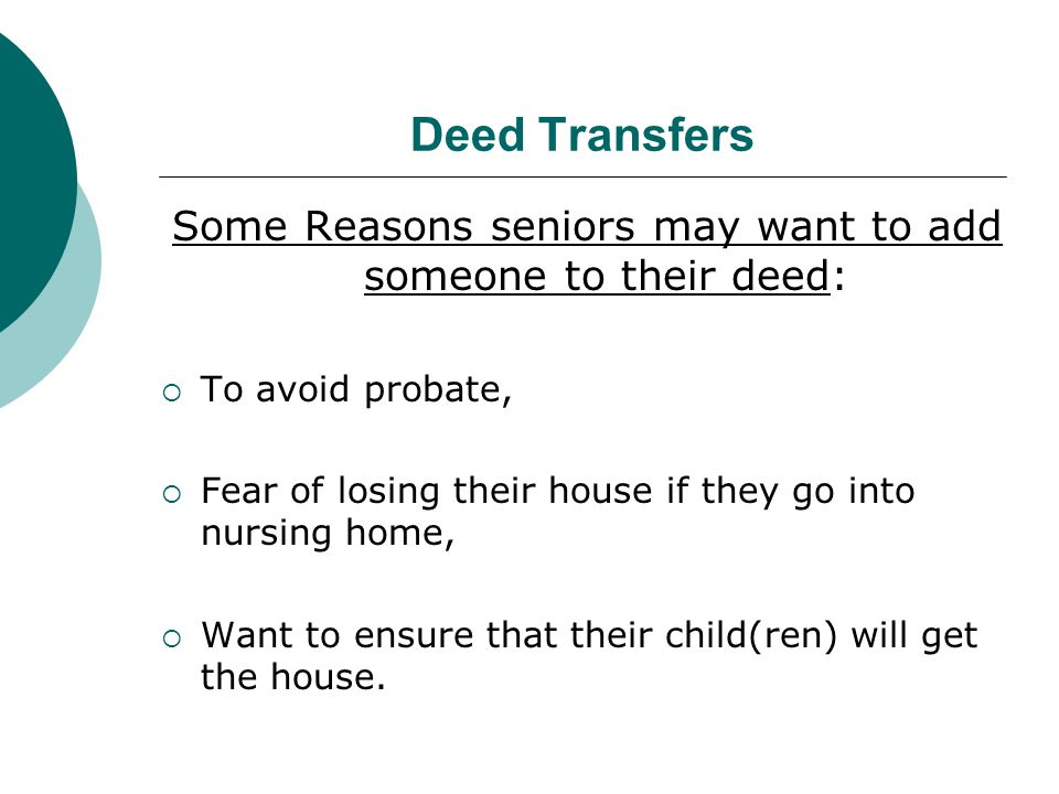 Some Reasons seniors may want to add someone to their deed:
