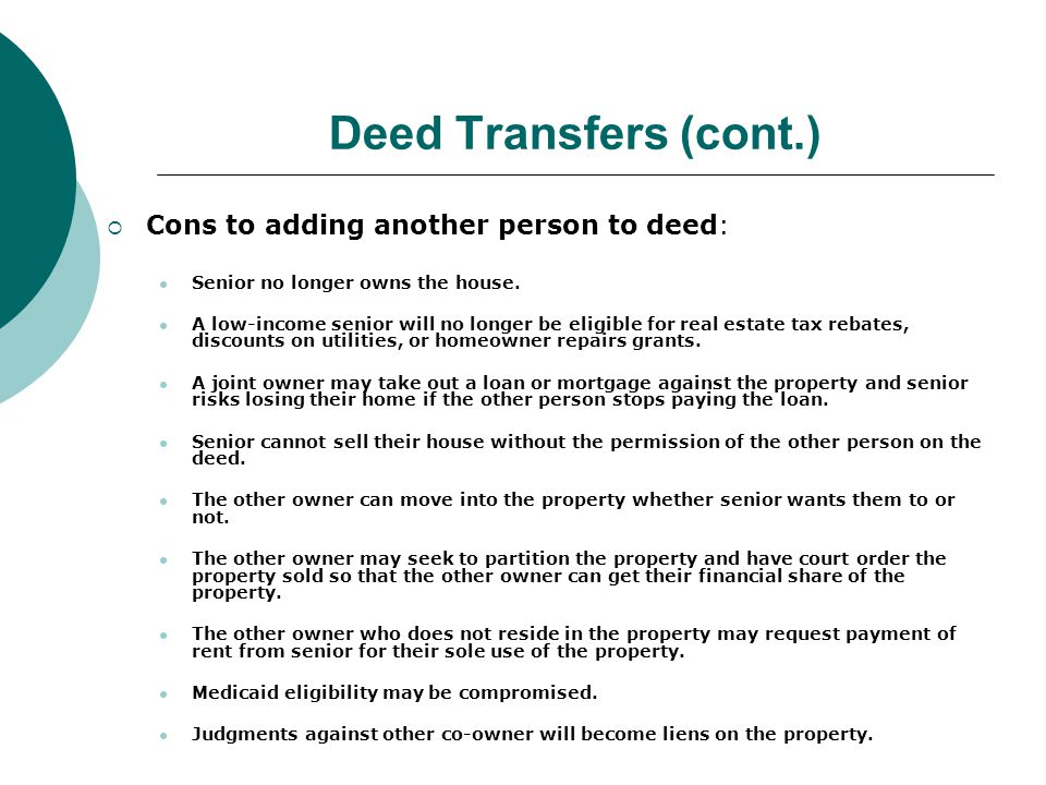 Deed Transfers (cont.) Cons to adding another person to deed: