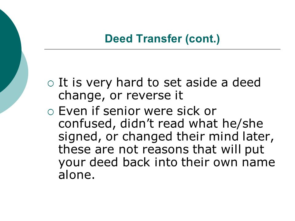 It is very hard to set aside a deed change, or reverse it