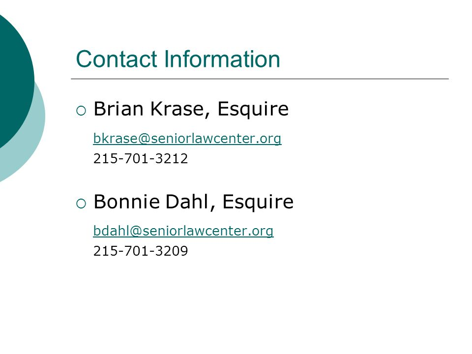 Contact Information Brian Krase, Esquire. bkrase@seniorlawcenter.org. 215-701-3212. Bonnie Dahl, Esquire.